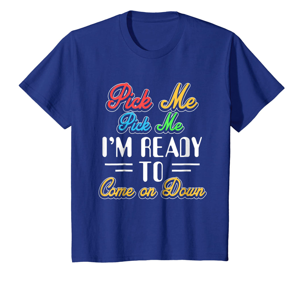 Funny shirts V-neck Tank top Hoodie sweatshirt usa uk au ca gifts for Pick Me Im Ready To Come On Down T-Shirt 1359418
