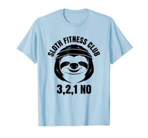 Sloth Fitness Club 3, 2, 1 No T-Shirt | Funny Fitness Shirt