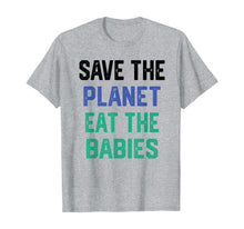 Charger l'image dans la galerie, Save the planet eat the babies T-Shirt