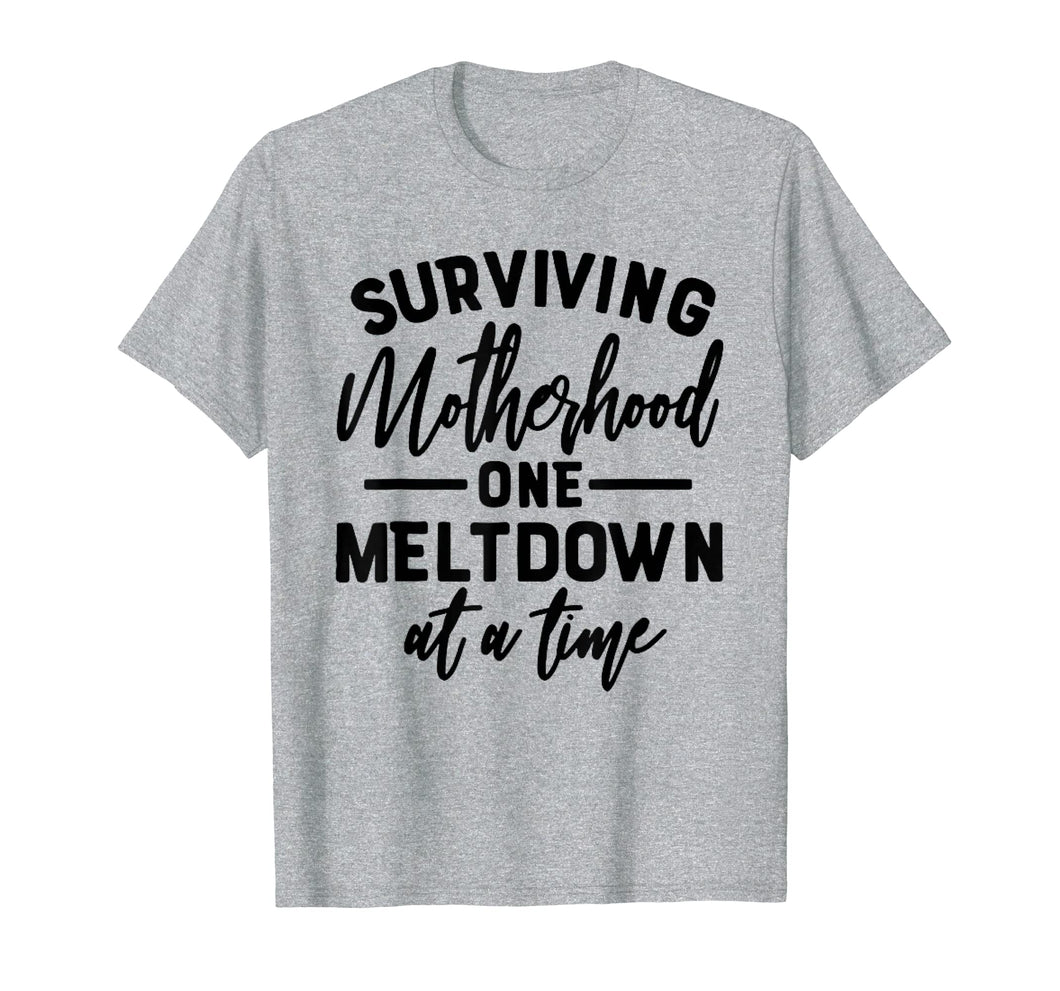 Funny shirts V-neck Tank top Hoodie sweatshirt usa uk au ca gifts for Surviving Motherhood one Meltdown at a time T-shirt 2004929