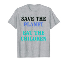 Charger l'image dans la galerie, Save The Planet Eat The Children Shirt T-Shirt