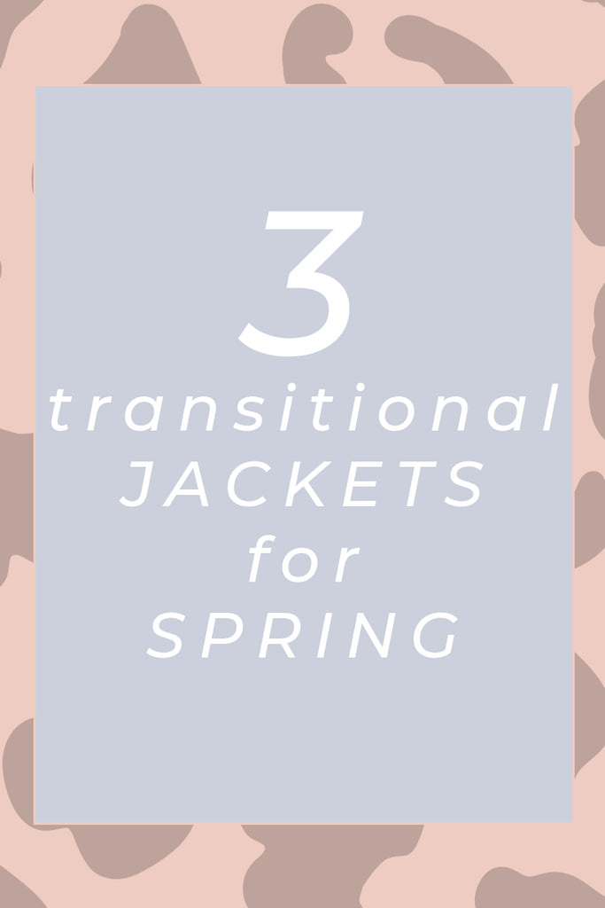3 transitional JACKETS I'm crazy for this Spring season!