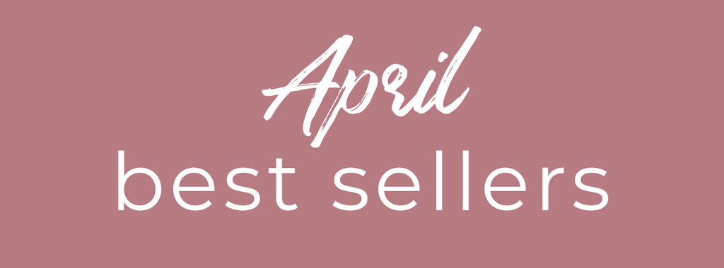 APRIL Best Sellers!