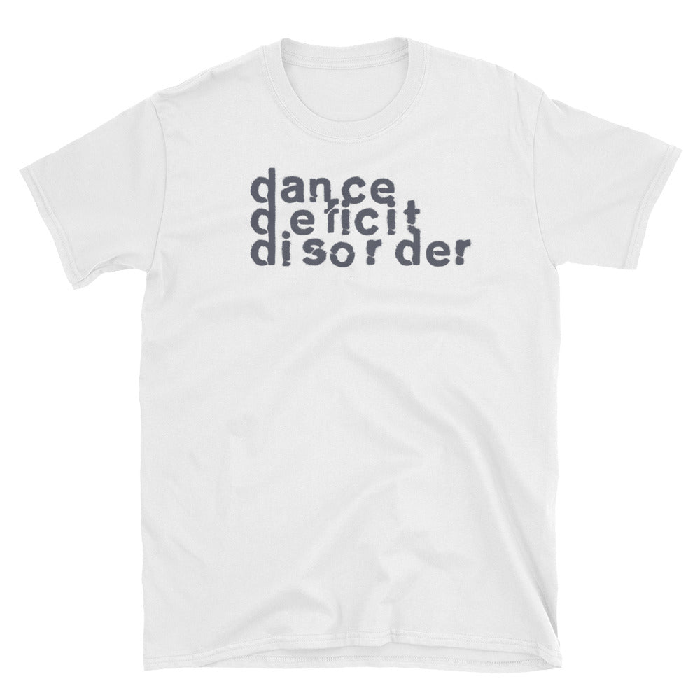 Dance Deficit Disorder - Unisex T-Shirt