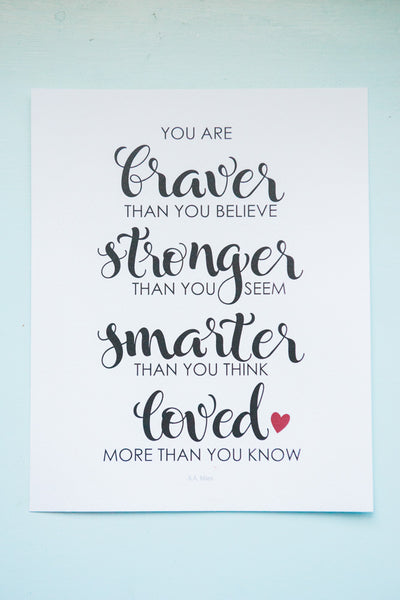Braver Than You Believe Print