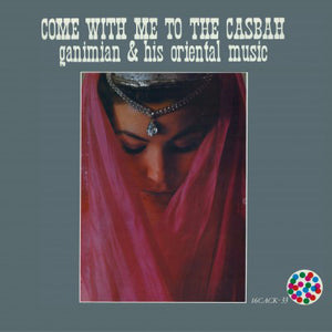 Ganimian & His Oriental Music ‎– Come With Me To The Casbah