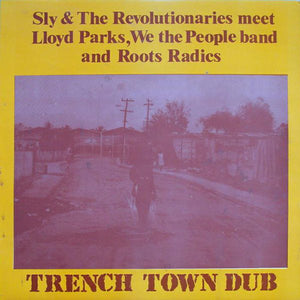 Sly & The Revolutionaries Meet Lloyd Parks, We The People Band And Roots Radics ‎– Trench Town Dub