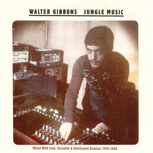 Walter Gibbons ‎– Jungle Music - Mixed With Love: Essential & Unreleased Remixes 1976-1986 (2xLP)