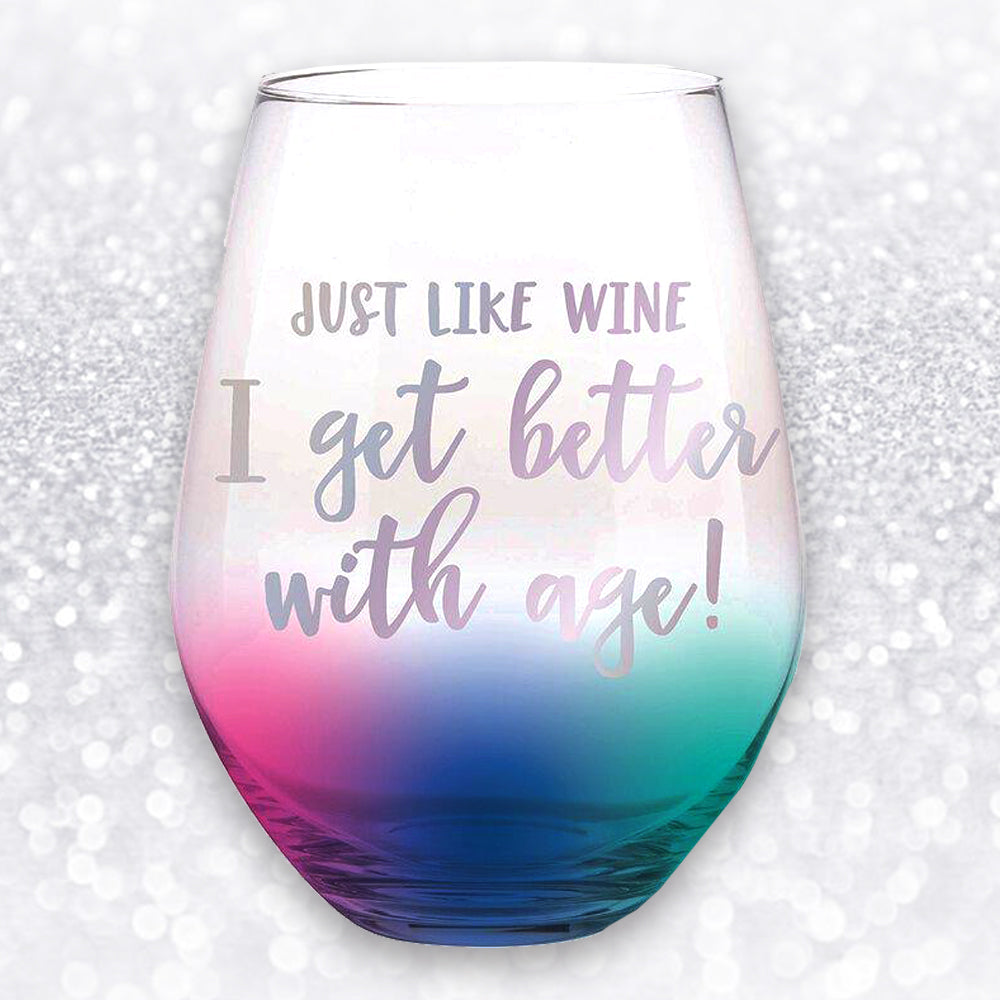 JUST LIKE WINE I GET BETTER WITH AGE! JUMBO WINE GLASS