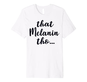 That Melanin Tho Shirt Love Your Skin | Black Owned Business