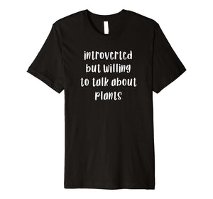 Introverted but Willing to Talk about Plants Unique Gift Tee