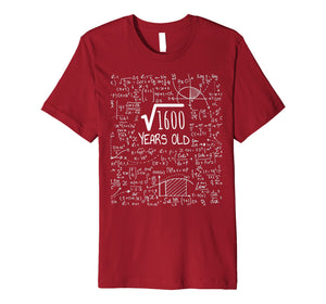 40th Birthday Gift Shirt - Square Root of 1600: 40 Years Old