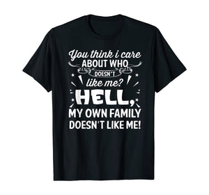 You Think I Care About Who Doesn't Like Me Funny T-Shirt