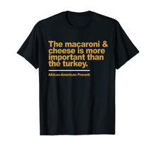 Afbeelding in Gallery-weergave laden, the macaroni & cheese is more important than the turkey T-Shirt