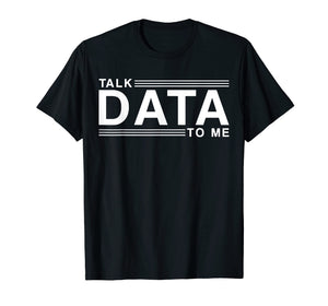 Talk Data To Me T-shirt Statistics Analyst Science Compute