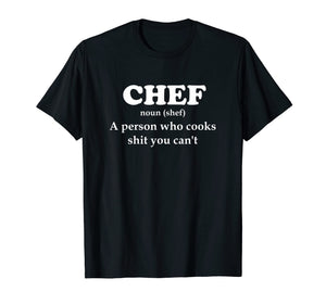 Chef Definition Cook Stuff You Can't T-Shirt Kitchen