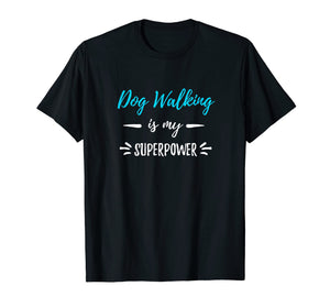 Dog Walking Is My Superpower T-Shirt Funny Dog Walker Gift