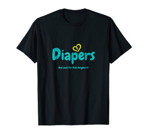 Diapers Not Just For Kids Anymore - T-Shirt