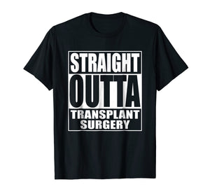 Straight Outta Transplant Surgery T Shirt Gift