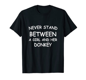 Never Stand Between A Girl And Her Donkey T-Shirt