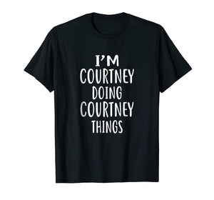 I'm Courtney Doing Courtney Things T-Shirt novelty humor Tee