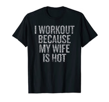 Afbeelding in Gallery-weergave laden, I workout because my wife is hot T-shirt
