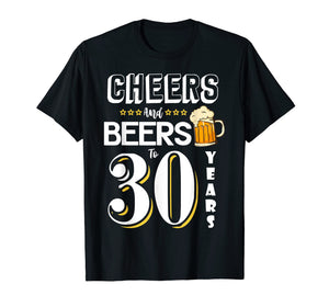 Cheers and Beers to 30 Years Shirt - Funny 30th Birthday Tee