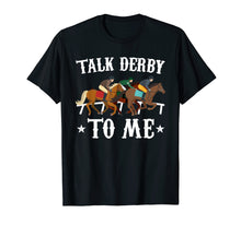 Afbeelding in Gallery-weergave laden, Talk Derby To Me T Shirt Horse Racing Gift