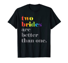 Afbeelding in Gallery-weergave laden, Lesbian Wedding Couple Two Brides Are Better Than One Shirt