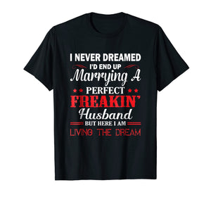 I Never Dreamed I'd Marrying A Perfect Freakin Husband shirt