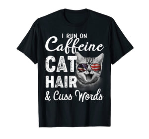 I Run on Caffeine Cat Hair and Cuss Words Cats Lover T-shirt