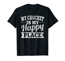 Afbeelding in Gallery-weergave laden, My Crochet Is My Happy Place Shirt: Funny Love Crocheting
