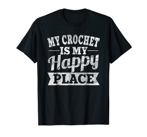 My Crochet Is My Happy Place Shirt: Funny Love Crocheting