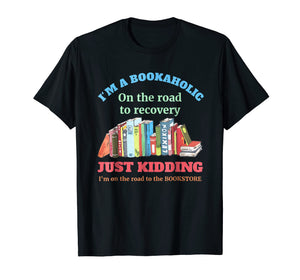 I'm A Bookaholic On The Road To Recovery T Shirt