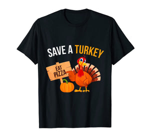 Save A Turkey Eat Pizza Funny Thanksgiving Turkey Pizza T-Shirt