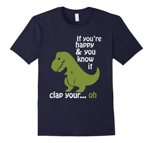 T rex If You're Happy & You Know It Clap Your Hand T Shirt