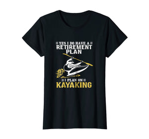 Kayaking - Do have a retirement plan plan on kayaking Shirt