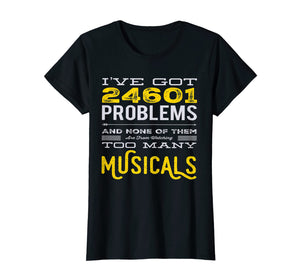 Musical Theatre 24601 Problems Funny T-Shirt