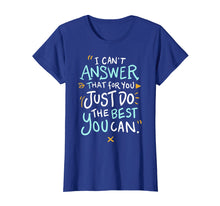 Afbeelding in Gallery-weergave laden, I Can't Answer That For You Just Do The Best You Can shirt