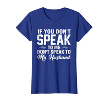 Afbeelding in Gallery-weergave laden, If you don't speak to me don't speak to my husband T shirt