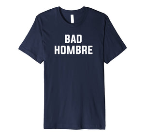 Bad Hombre T-Shirt by Vocal Garb