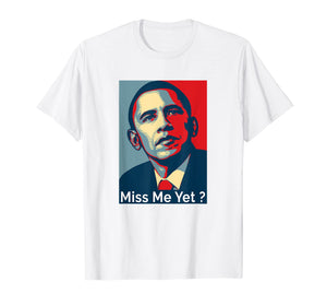 Obama Miss Me Yet T-Shirt gift Democrat
