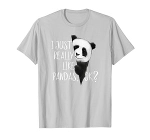 I Just Really Like Pandas, OK? Cute I Love Pandabear Tshirt
