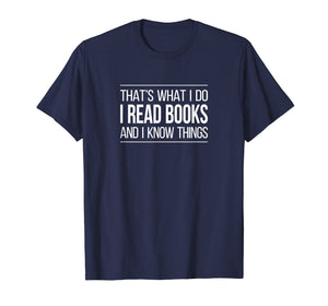 That's What I Do - I Read Books & I Know Things - T-shirt