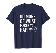 Afbeelding in Gallery-weergave laden, Inspirational T-Shirt - Do More of What Makes you Happy Tee
