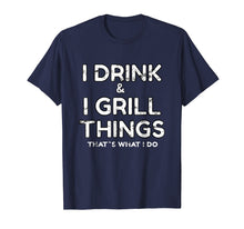 Afbeelding in Gallery-weergave laden, I Drink And I Grill Things That's What I Do T-Shirt