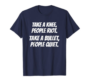 Take A Knee People Riot Take A Bullet People Quiet T-Shirt