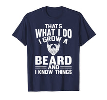 Afbeelding in Gallery-weergave laden, That's What I Do I Grow A Beard And I Know Things T-Shirt