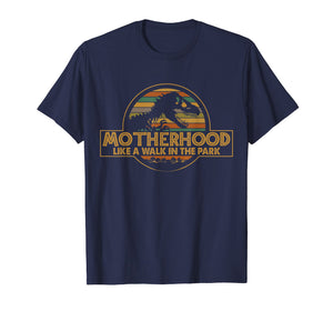 Motherhood Like A Walk In The Park Funny Dinosaur T-shirt