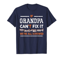 Afbeelding in Gallery-weergave laden, Mens If Grandpa Can't Fix It We're All Screwed Cool T-Shirt